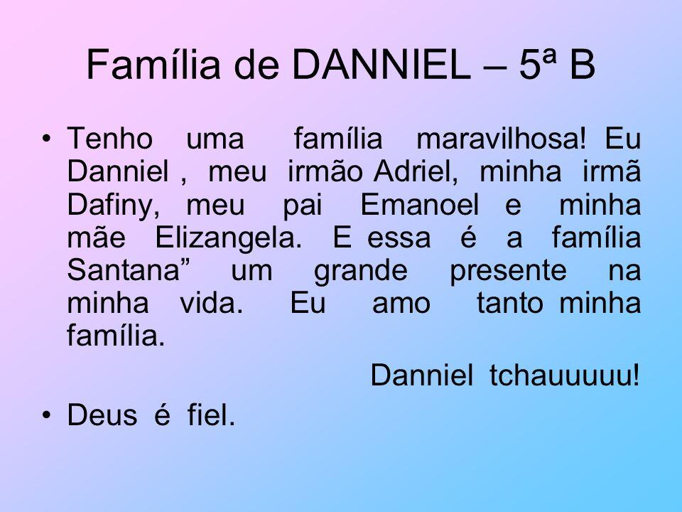 Família de DANNIEL – 5ª B Tenho uma família maravilhosa! Eu Danniel, meu irmão Adriel, minha irmã Dafiny, meu pai Emanoel e minha mãe Elizangela. E es