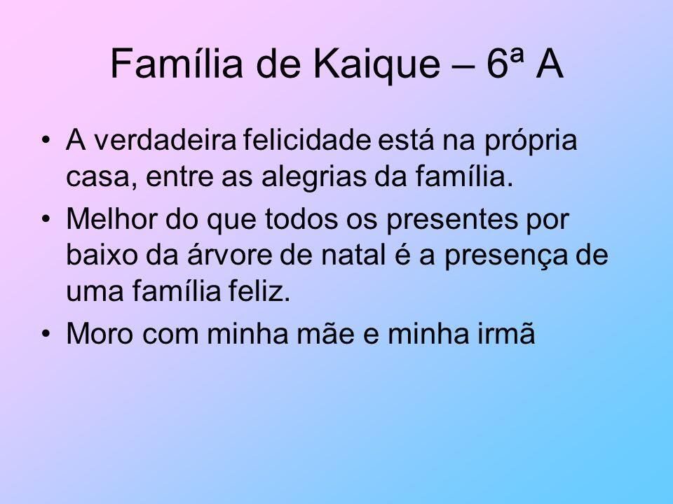 Família de Kaique – 6ª A A verdadeira felicidade está na própria casa, entre as alegrias da família. Melhor do que todos os presentes por baixo da árv