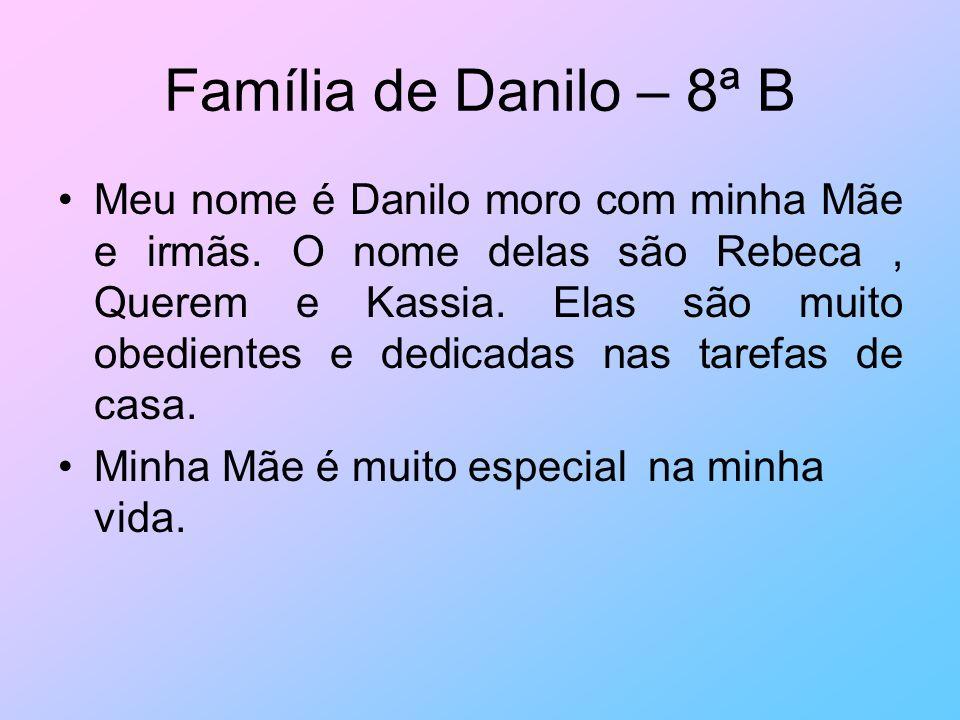 Família de Danilo – 8ª B Meu nome é Danilo moro com minha Mãe e irmãs. O nome delas são Rebeca, Querem e Kassia. Elas são muito obedientes e dedicadas