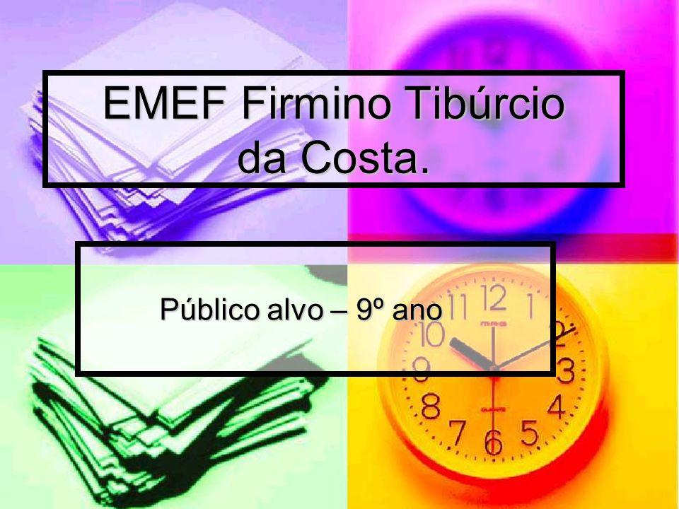 EMEF Firmino Tibúrcio da Costa. Público alvo – 9º ano Público alvo – 9º ano