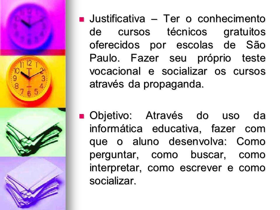 Justificativa – Ter o conhecimento de cursos técnicos gratuitos oferecidos por escolas de São Paulo. Fazer seu próprio teste vocacional e socializar o