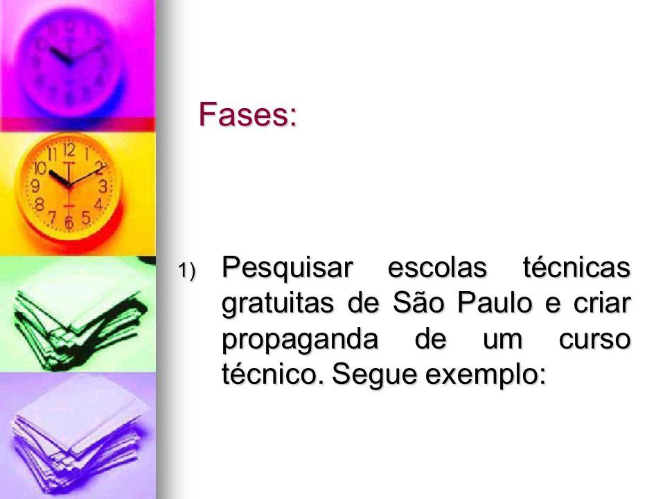 Fases: 1) Pesquisar escolas técnicas gratuitas de São Paulo e criar propaganda de um curso técnico. Segue exemplo: