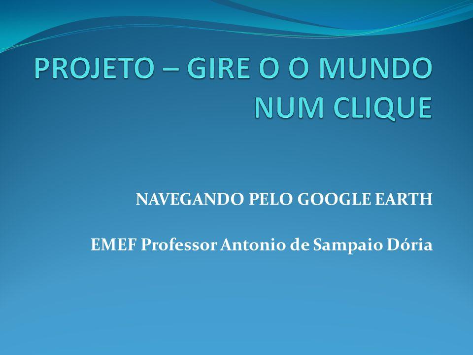 NAVEGANDO PELO GOOGLE EARTH EMEF Professor Antonio de Sampaio Dória