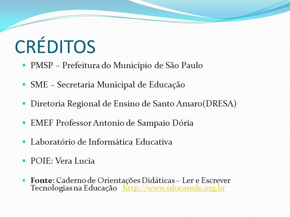 CRÉDITOS PMSP – Prefeitura do Município de São Paulo SME – Secretaria Municipal de Educação Diretoria Regional de Ensino de Santo Amaro(DRESA) EMEF Professor Antonio de Sampaio Dória Laboratório de Informática Educativa POIE: Vera Lucia Fonte: Caderno de Orientações Didáticas – Ler e Escrever Tecnologias na Educação http://www.educarede.org.br http://www.educarede.org.br