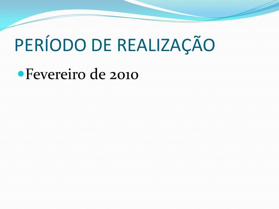 PERÍODO DE REALIZAÇÃO Fevereiro de 2010