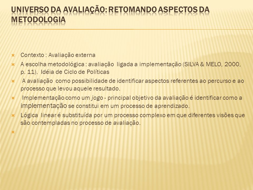 Contexto : Avaliação externa A escolha metodológica : avaliação ligada a implementação (SILVA & MELO, 2000, p.