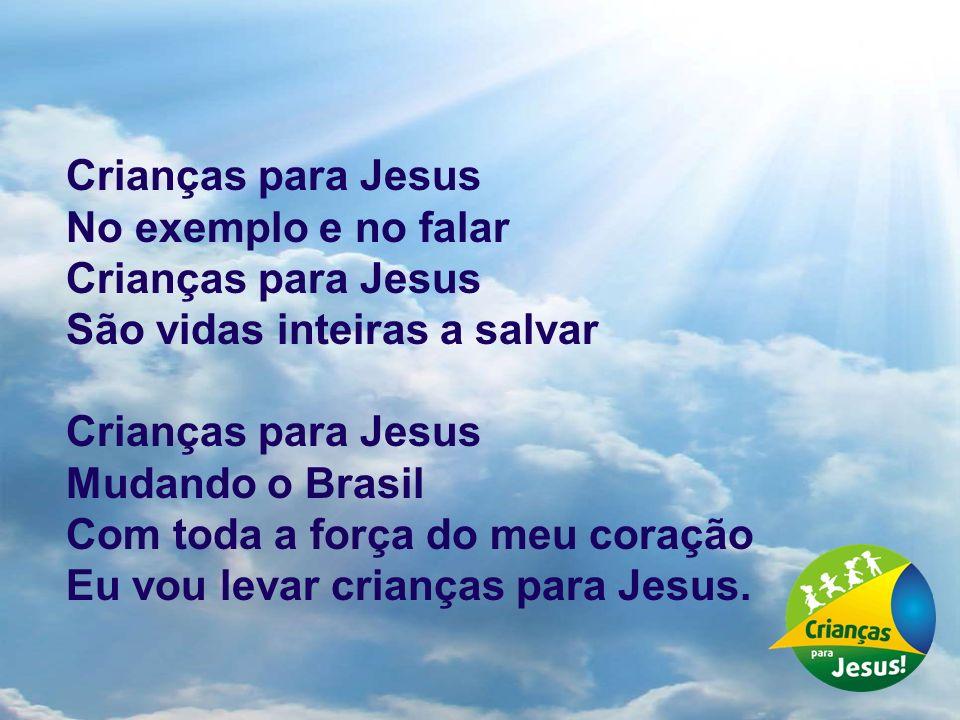 Crianças para Jesus No exemplo e no falar Crianças para Jesus São vidas inteiras a salvar Crianças para Jesus Mudando o Brasil Com toda a força do meu