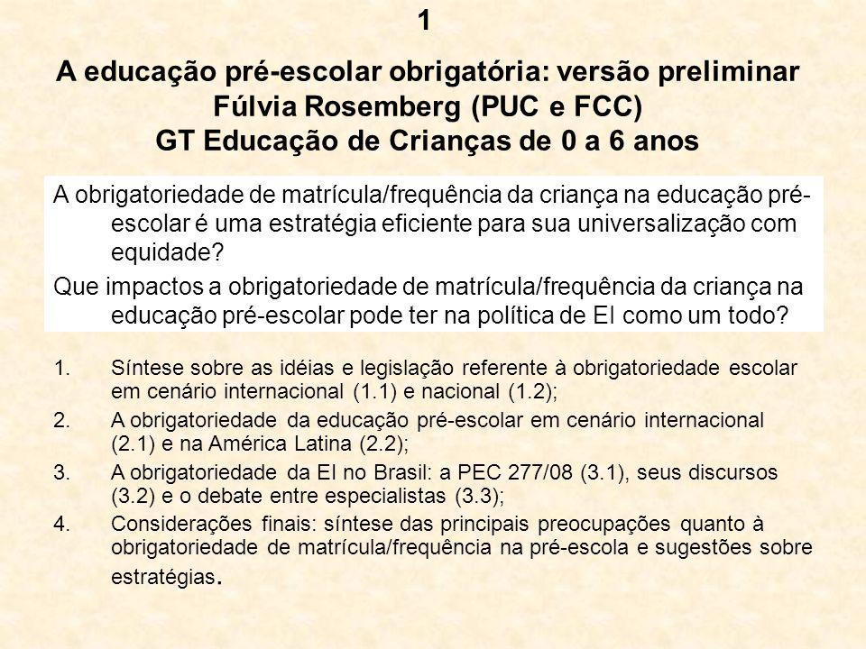 A educação pré-escolar obrigatória: versão preliminar Fúlvia Rosemberg (PUC e FCC) GT Educação de Crianças de 0 a 6 anos 1.Síntese sobre as idéias e l