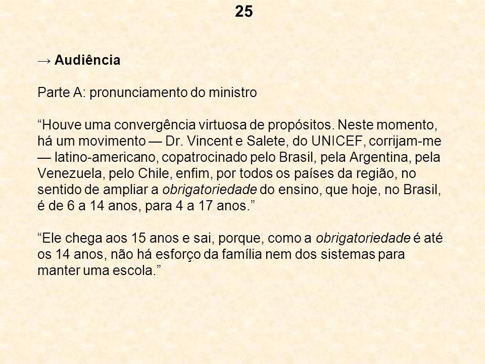 Audiência Parte A: pronunciamento do ministro Houve uma convergência virtuosa de propósitos. Neste momento, há um movimento Dr. Vincent e Salete, do U