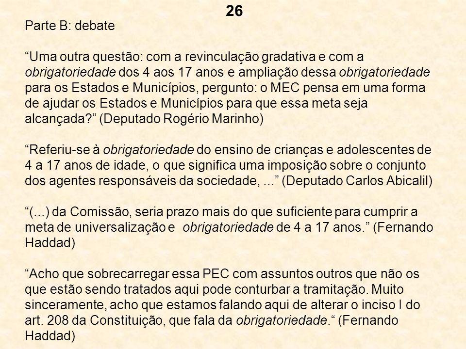 Parte B: debate Uma outra questão: com a revinculação gradativa e com a obrigatoriedade dos 4 aos 17 anos e ampliação dessa obrigatoriedade para os Es
