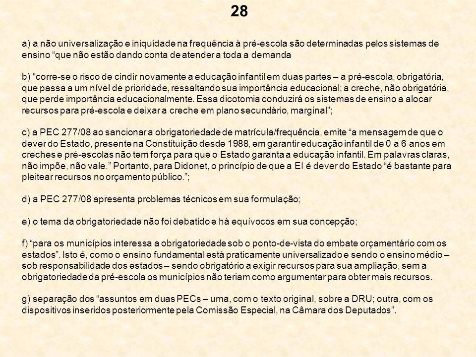 28 a) a não universalização e iniquidade na frequência à pré-escola são determinadas pelos sistemas de ensino que não estão dando conta de atender a t