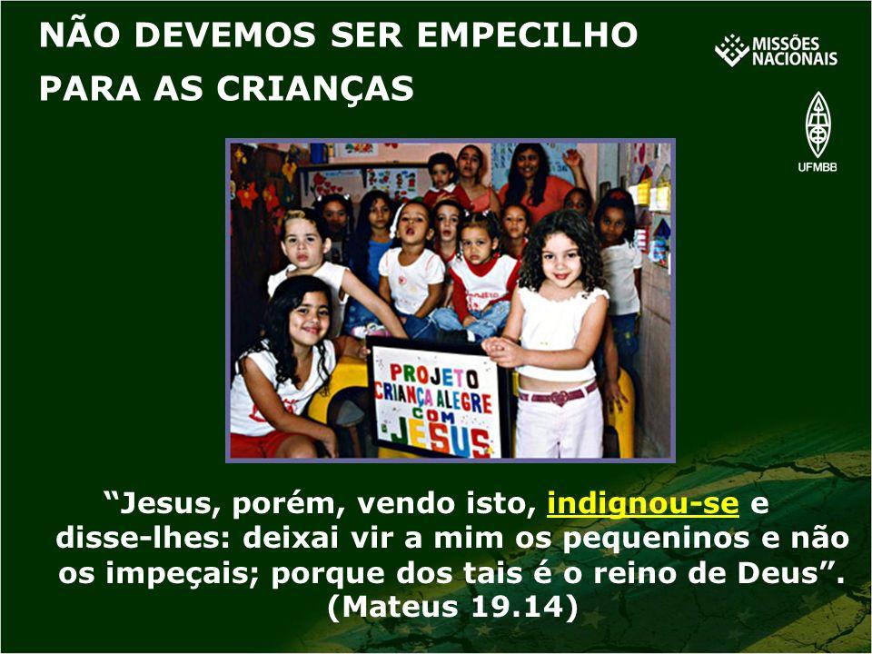 Jesus, porém, vendo isto, indignou-se e disse-lhes: deixai vir a mim os pequeninos e não os impeçais; porque dos tais é o reino de Deus. (Mateus 19.14