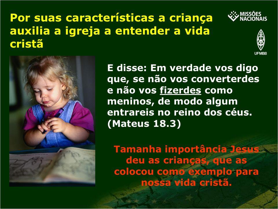 Tamanha importância Jesus deu as crianças, que as colocou como exemplo para nossa vida cristã. E disse: Em verdade vos digo que, se não vos converterd