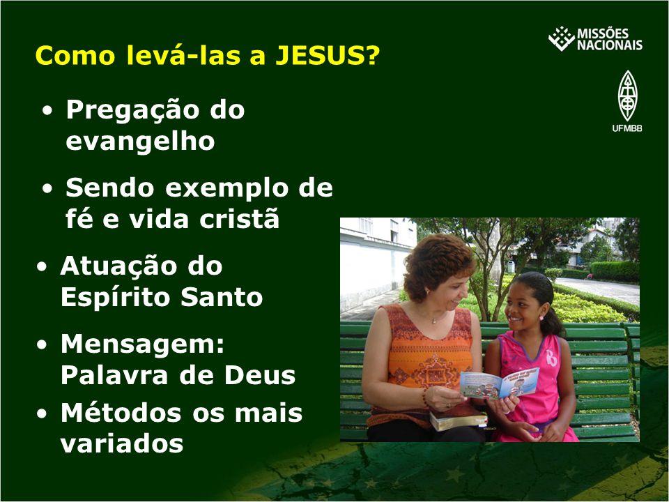 Mensagem: Palavra de Deus Métodos os mais variados Como levá-las a JESUS? Pregação do evangelho Atuação do Espírito Santo Sendo exemplo de fé e vida c