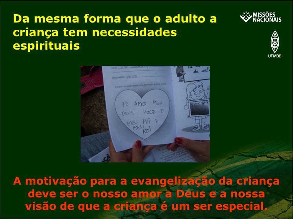 A motivação para a evangelização da criança deve ser o nosso amor a Deus e a nossa visão de que a criança é um ser especial. Da mesma forma que o adul