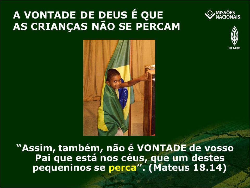 Assim, também, não é VONTADE de vosso Pai que está nos céus, que um destes pequeninos se perca. (Mateus 18.14) A VONTADE DE DEUS É QUE AS CRIANÇAS NÃO