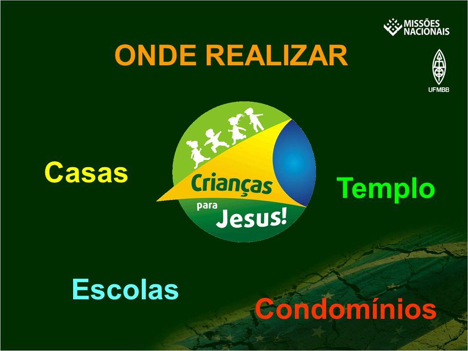 ONDE REALIZAR Templo Escolas Casas Condomínios