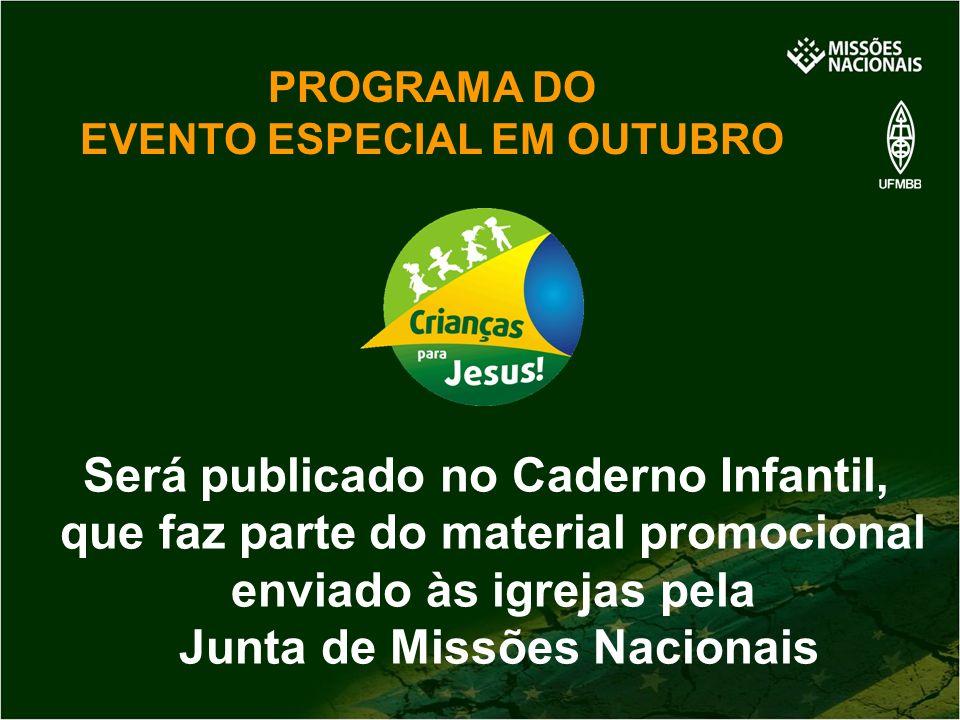 PROGRAMA DO EVENTO ESPECIAL EM OUTUBRO Será publicado no Caderno Infantil, que faz parte do material promocional enviado às igrejas pela Junta de Miss