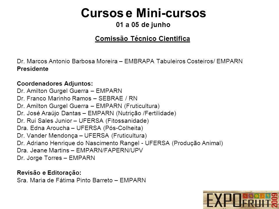 Comissão Técnico Cientifica Dr. Marcos Antonio Barbosa Moreira – EMBRAPA Tabuleiros Costeiros/ EMPARN Presidente Coordenadores Adjuntos: Dr. Amilton G