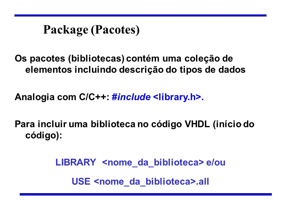 Package (Pacotes) Os pacotes (bibliotecas) contém uma coleção de elementos incluindo descrição do tipos de dados Analogia com C/C++: #include. Para in