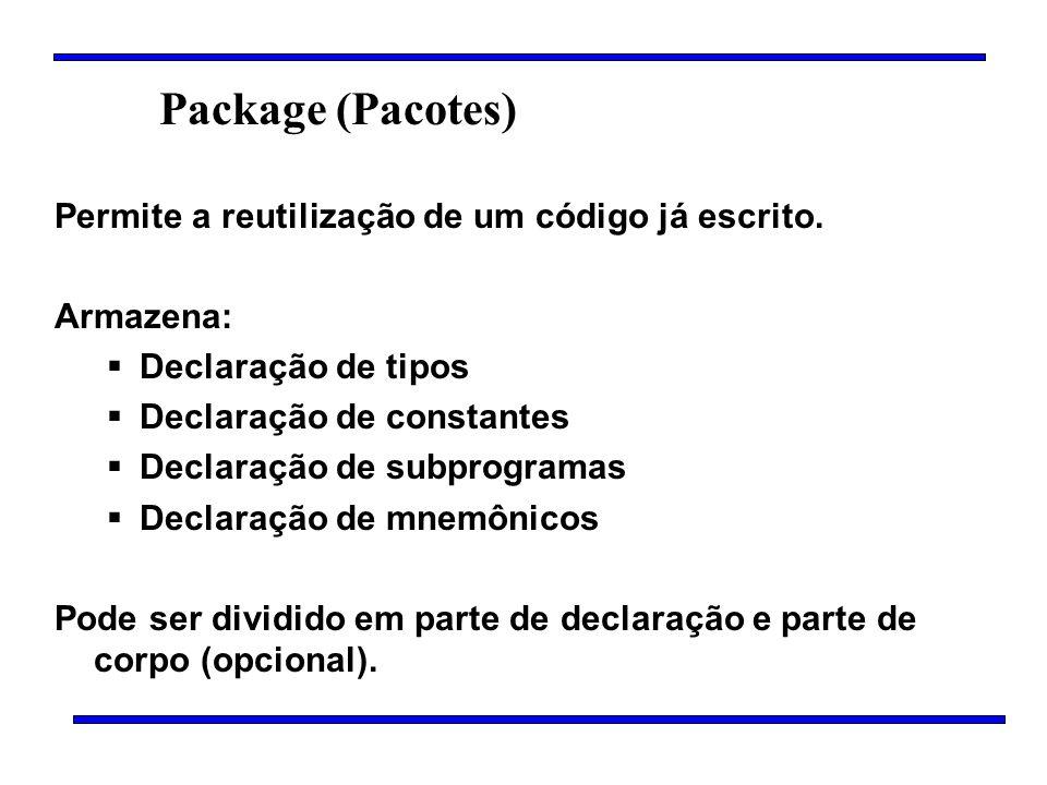Package (Pacotes) Permite a reutilização de um código já escrito. Armazena: Declaração de tipos Declaração de constantes Declaração de subprogramas De
