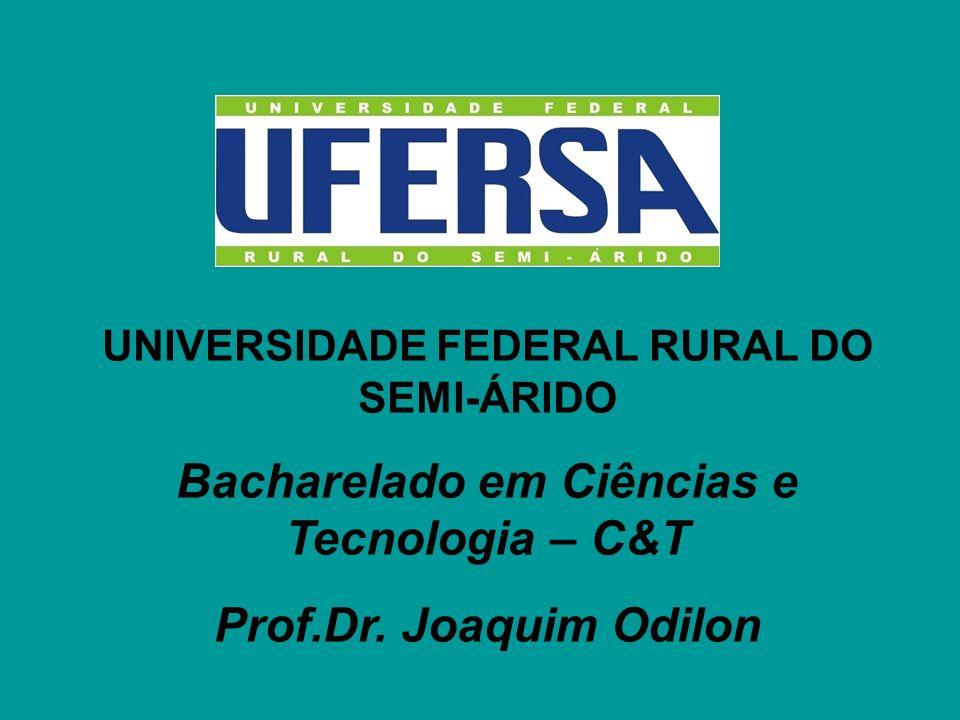 UNIVERSIDADE FEDERAL RURAL DO SEMI-ÁRIDO Bacharelado em Ciências e Tecnologia – C&T Prof.Dr. Joaquim Odilon