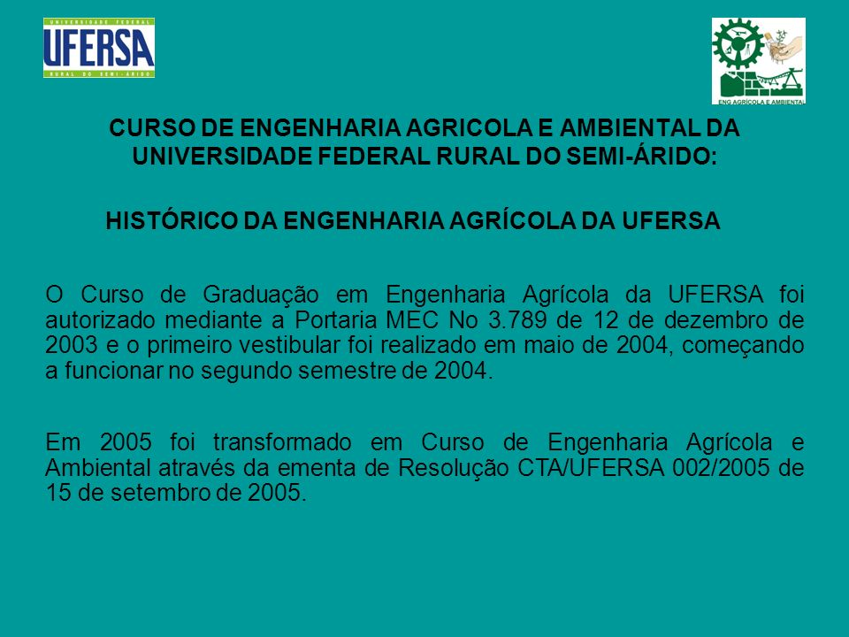 CURSO DE ENGENHARIA AGRICOLA E AMBIENTAL DA UNIVERSIDADE FEDERAL RURAL DO SEMI-ÁRIDO: HISTÓRICO DA ENGENHARIA AGRÍCOLA DA UFERSA O Curso de Graduação