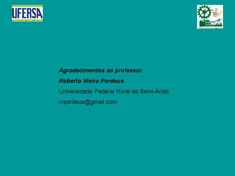 Agradecimentos ao professor Roberto Vieira Pordeus Universidade Federal Rural do Semi-Árido rvpordeus@gmail.com