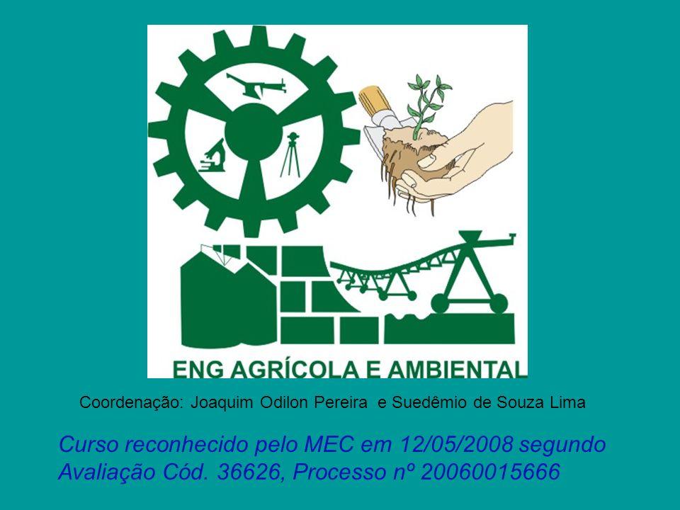 Coordenação: Joaquim Odilon Pereira e Suedêmio de Souza Lima Curso reconhecido pelo MEC em 12/05/2008 segundo Avaliação Cód. 36626, Processo nº 200600