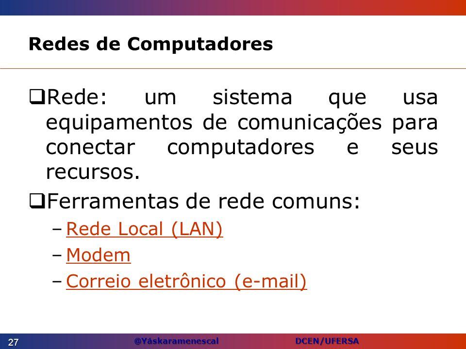 @Yáskaramenescal DCEN/UFERSA Redes de Computadores Rede: um sistema que usa equipamentos de comunicações para conectar computadores e seus recursos. F