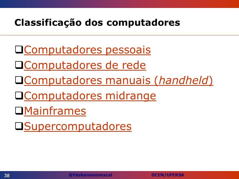 @Yáskaramenescal DCEN/UFERSA Classificação dos computadores Computadores pessoais Computadores de rede Computadores manuais (handheld) Computadores ma