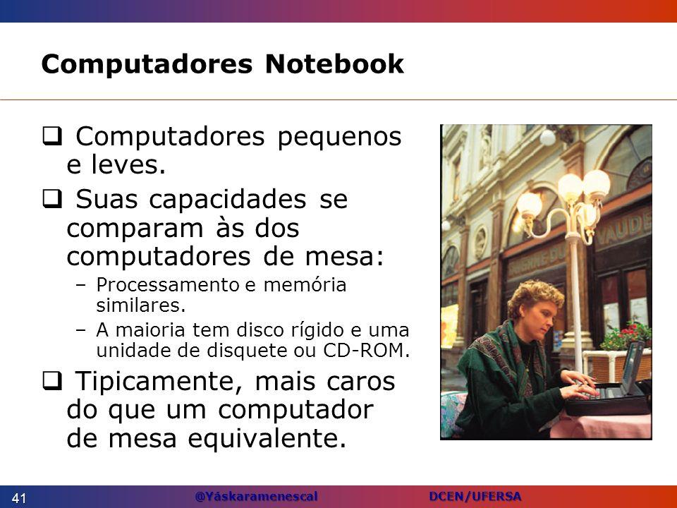 @Yáskaramenescal DCEN/UFERSA Computadores Notebook Computadores pequenos e leves. Suas capacidades se comparam às dos computadores de mesa: –Processam