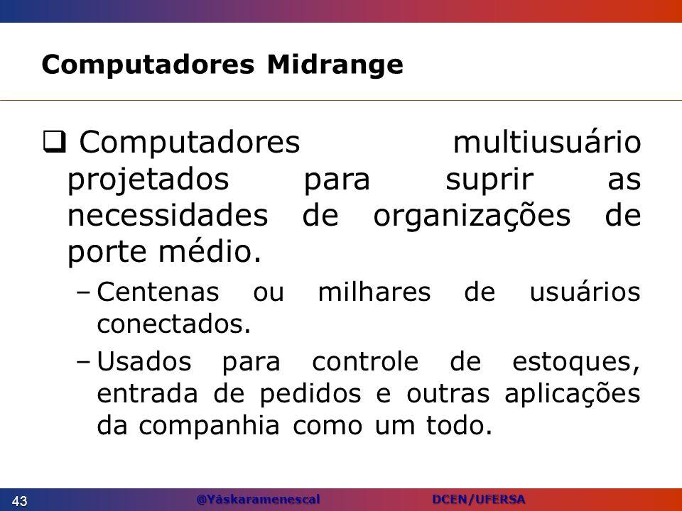 @Yáskaramenescal DCEN/UFERSA Computadores Midrange Computadores multiusuário projetados para suprir as necessidades de organizações de porte médio. –C