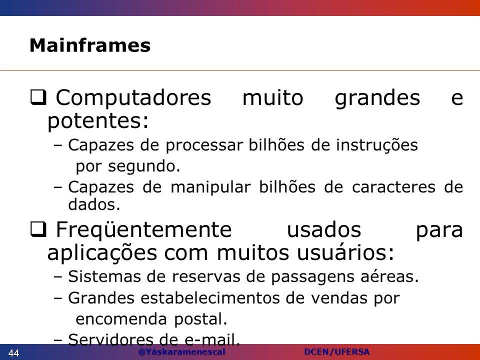 @Yáskaramenescal DCEN/UFERSA Mainframes Computadores muito grandes e potentes: –Capazes de processar bilhões de instruções por segundo. –Capazes de ma