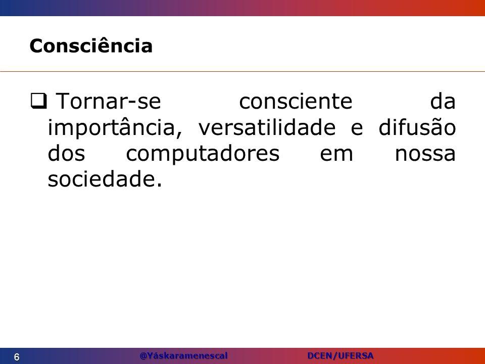 @Yáskaramenescal DCEN/UFERSA Scanner Lê letras, números e símbolos especiais –Caneta óptica, leitora de código de barras – freqüentemente usada em lojas.