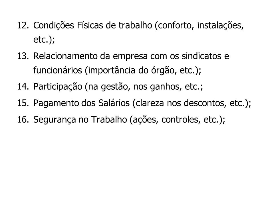 12.Condições Físicas de trabalho (conforto, instalações, etc.); 13.Relacionamento da empresa com os sindicatos e funcionários (importância do órgão, e