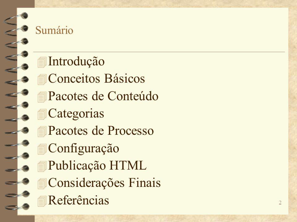 Sumário 4 Introdução 4 Conceitos Básicos 4 Pacotes de Conteúdo 4 Categorias 4 Pacotes de Processo 4 Configuração 4 Publicação HTML 4 Considerações Fin