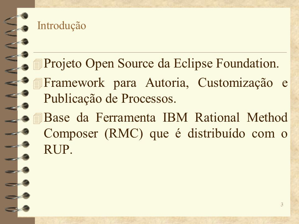 Introdução 4 Projeto Open Source da Eclipse Foundation. 4 Framework para Autoria, Customização e Publicação de Processos. 4 Base da Ferramenta IBM Rat