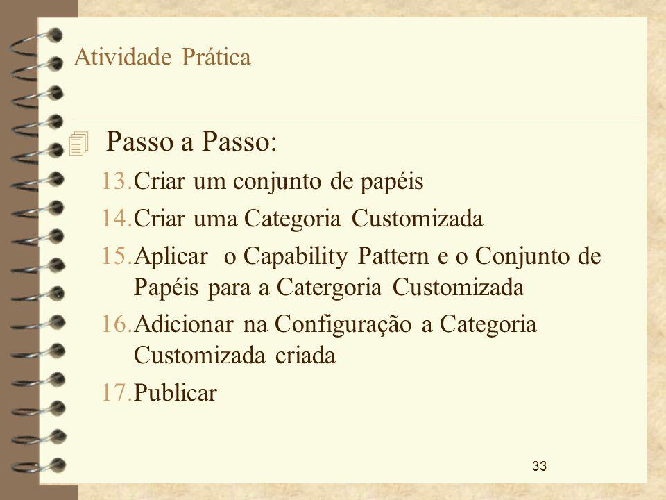 33 Atividade Prática 4 Passo a Passo: 13.Criar um conjunto de papéis 14.Criar uma Categoria Customizada 15.Aplicar o Capability Pattern e o Conjunto d