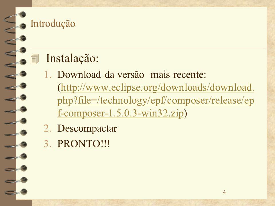 4 Introdução 4 Instalação: 1.Download da versão mais recente: (http://www.eclipse.org/downloads/download. php?file=/technology/epf/composer/release/ep