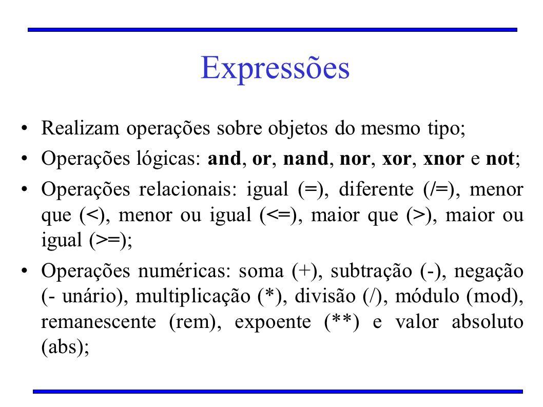 Expressões Realizam operações sobre objetos do mesmo tipo; Operações lógicas: and, or, nand, nor, xor, xnor e not; Operações relacionais: igual (=), d