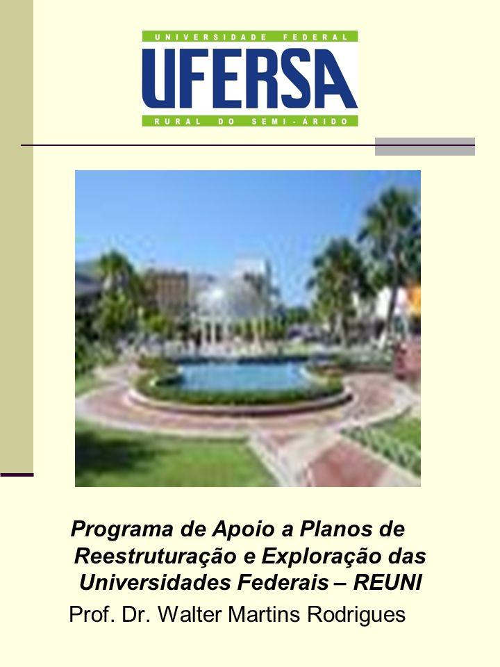 Programa de Apoio a Planos de Reestruturação e Exploração das Universidades Federais – REUNI Prof. Dr. Walter Martins Rodrigues