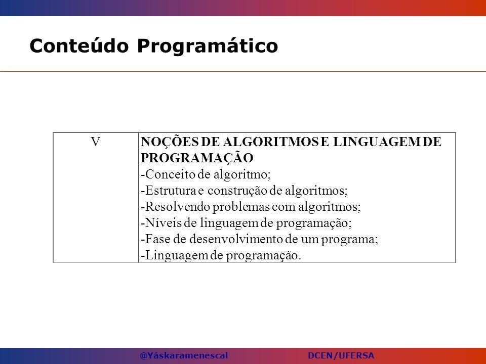 @Yáskaramenescal DCEN/UFERSA Conteúdo Programático VNOÇÕES DE ALGORITMOS E LINGUAGEM DE PROGRAMAÇÃO -Conceito de algoritmo; -Estrutura e construção de