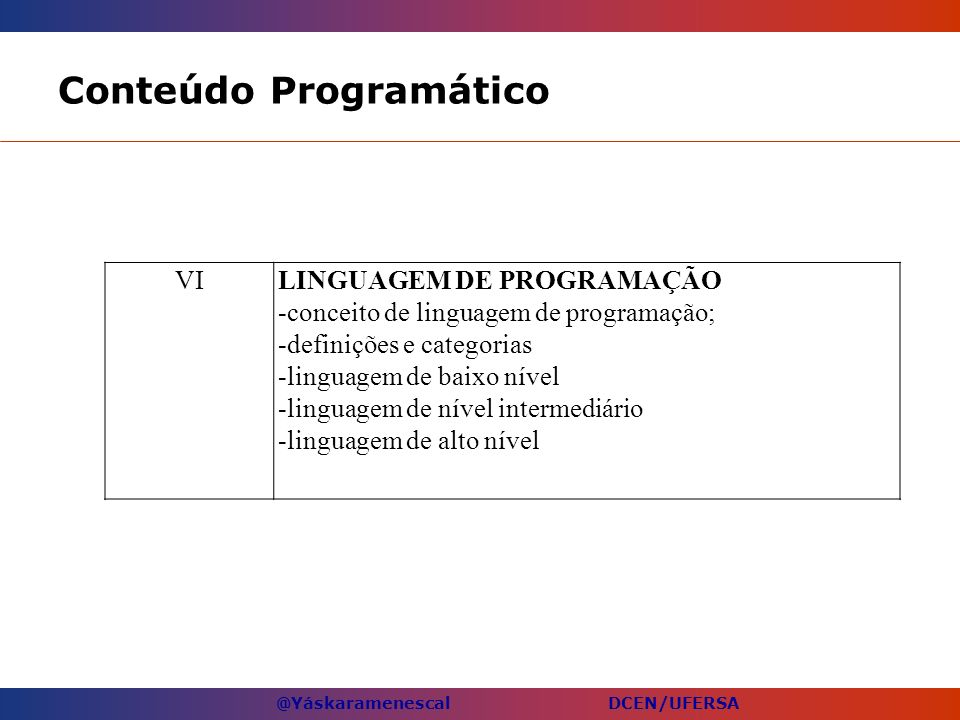 @Yáskaramenescal DCEN/UFERSA Conteúdo Programático VILINGUAGEM DE PROGRAMAÇÃO -conceito de linguagem de programação; -definições e categorias -linguag