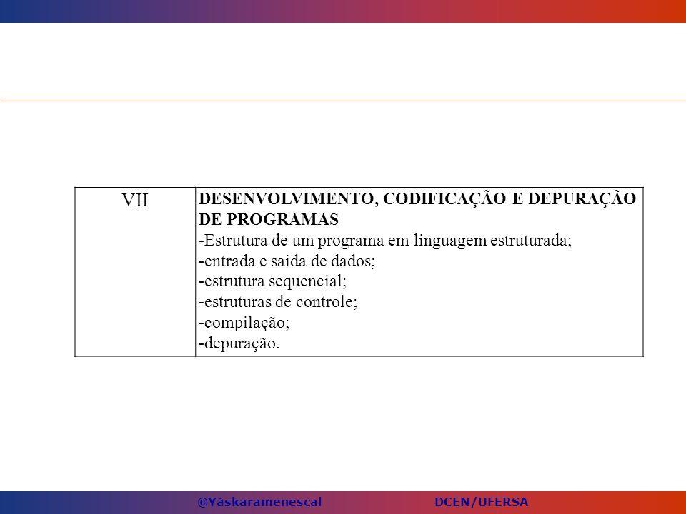 @Yáskaramenescal DCEN/UFERSA VII DESENVOLVIMENTO, CODIFICAÇÃO E DEPURAÇÃO DE PROGRAMAS -Estrutura de um programa em linguagem estruturada; -entrada e