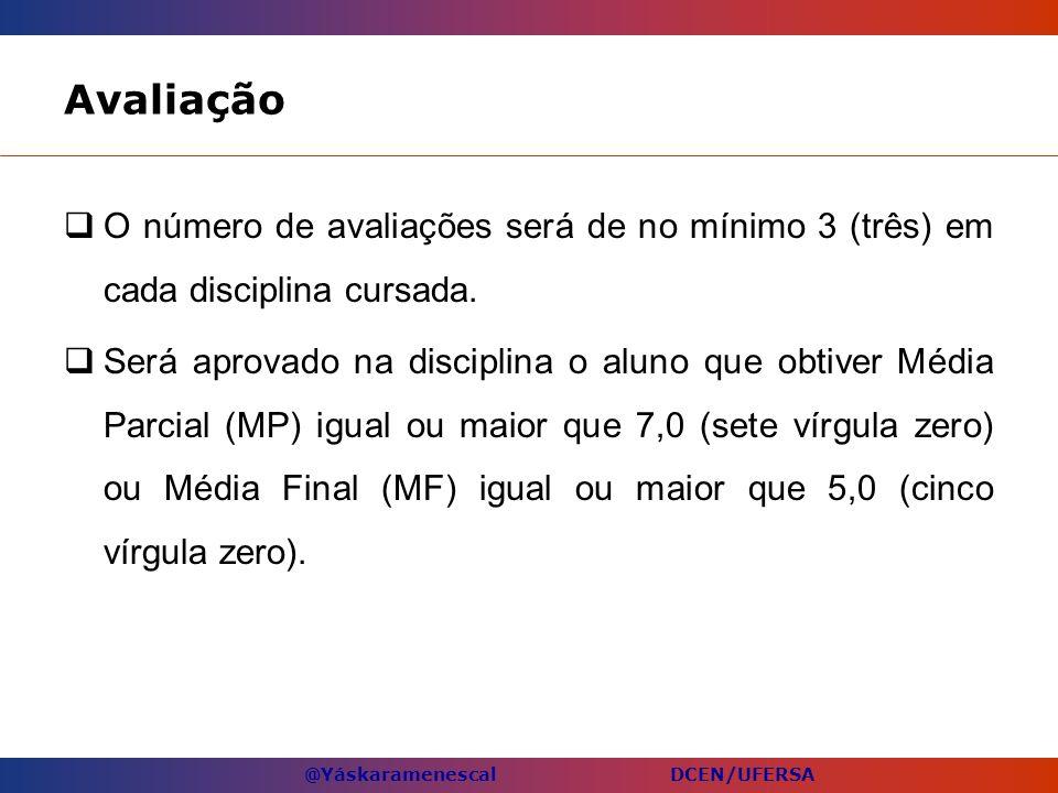 @Yáskaramenescal DCEN/UFERSA Avaliação O número de avaliações será de no mínimo 3 (três) em cada disciplina cursada. Será aprovado na disciplina o alu