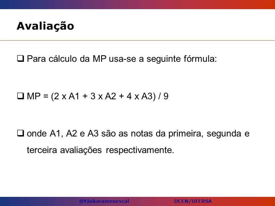 @Yáskaramenescal DCEN/UFERSA Avaliação Para cálculo da MP usa-se a seguinte fórmula: MP = (2 x A1 + 3 x A2 + 4 x A3) / 9 onde A1, A2 e A3 são as notas