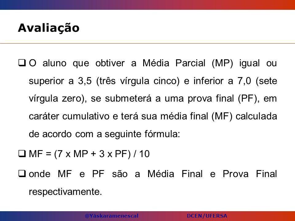 @Yáskaramenescal DCEN/UFERSA Avaliação O aluno que obtiver a Média Parcial (MP) igual ou superior a 3,5 (três vírgula cinco) e inferior a 7,0 (sete ví