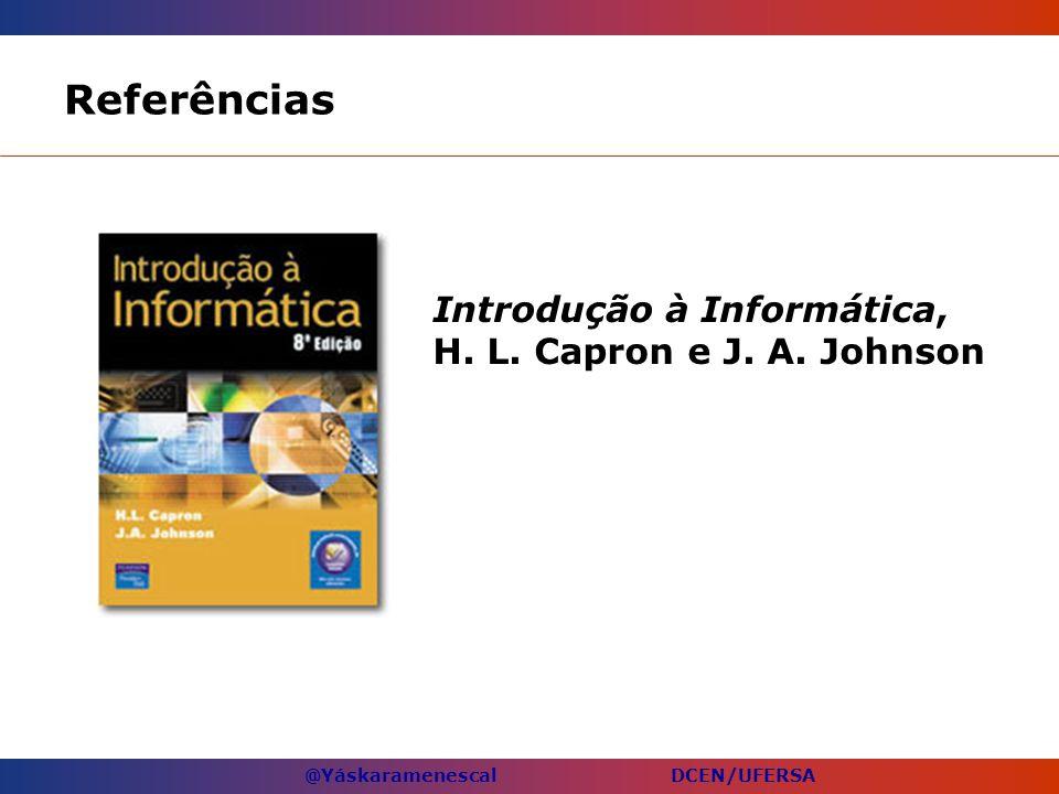 @Yáskaramenescal DCEN/UFERSA Referências Introdução à Informática, H. L. Capron e J. A. Johnson