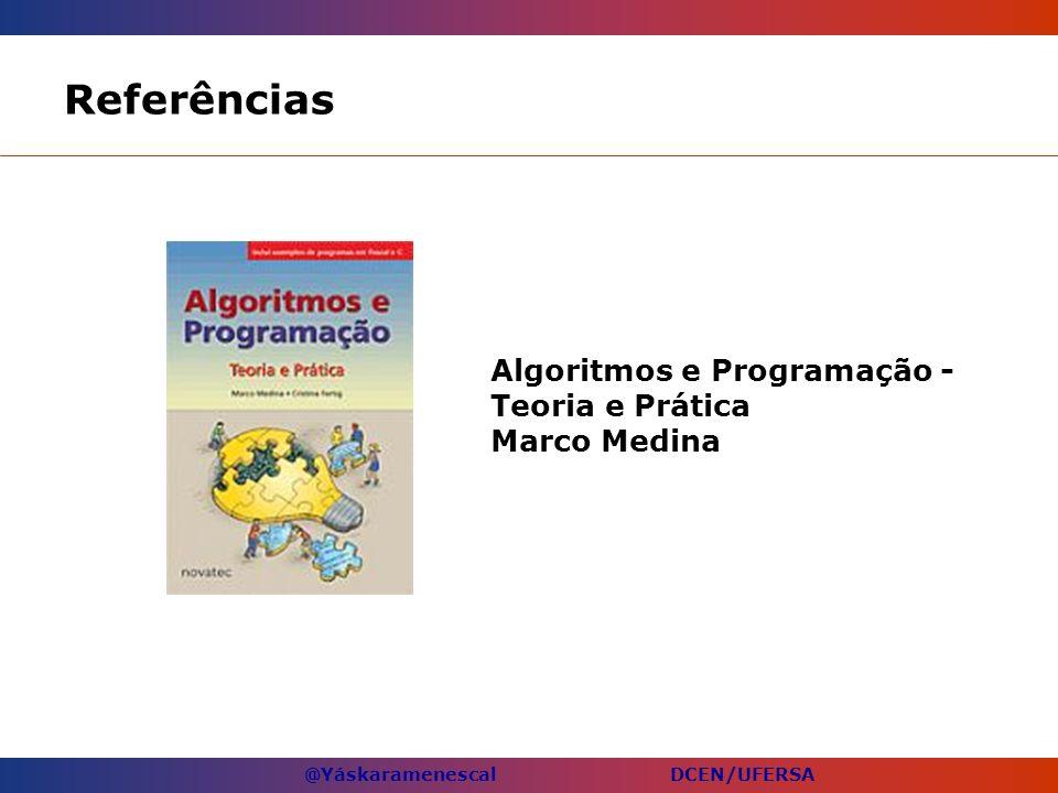 @Yáskaramenescal DCEN/UFERSA Referências Algoritmos e Programação - Teoria e Prática Marco Medina